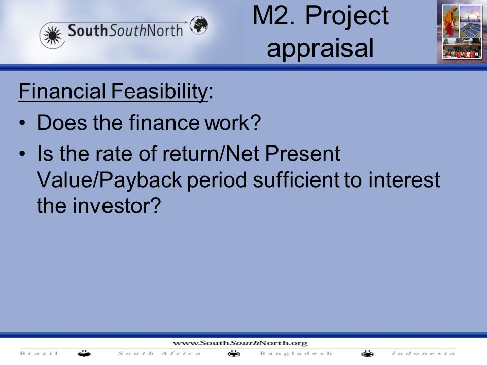 Financial Feasibility: Does the finance work.