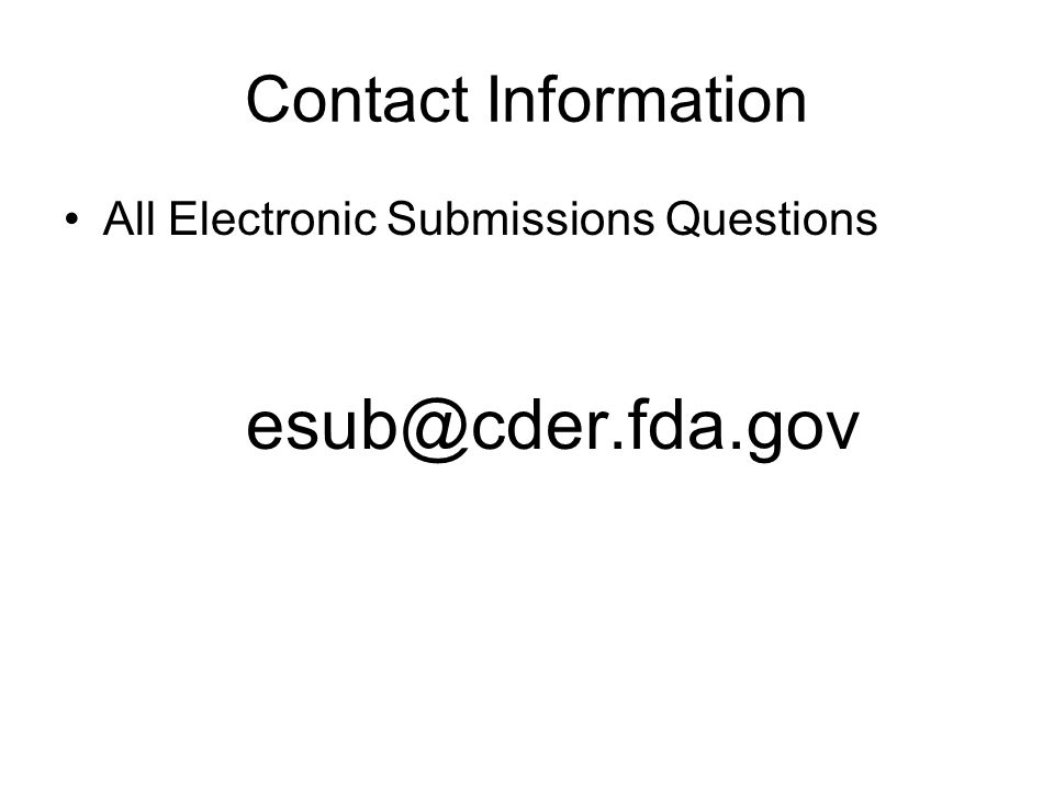 Contact Information All Electronic Submissions Questions esub@cder.fda.gov