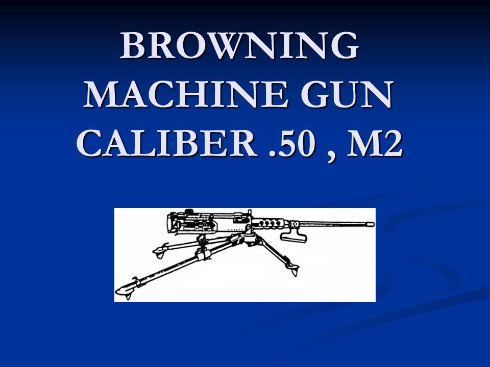 BROWNING MACHINE GUN CALIBER.50, M2