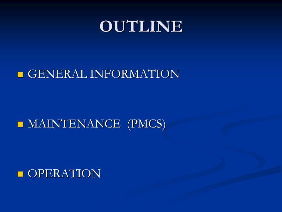 OUTLINE GENERAL INFORMATION GENERAL INFORMATION MAINTENANCE (PMCS) MAINTENANCE (PMCS) OPERATION OPERATION