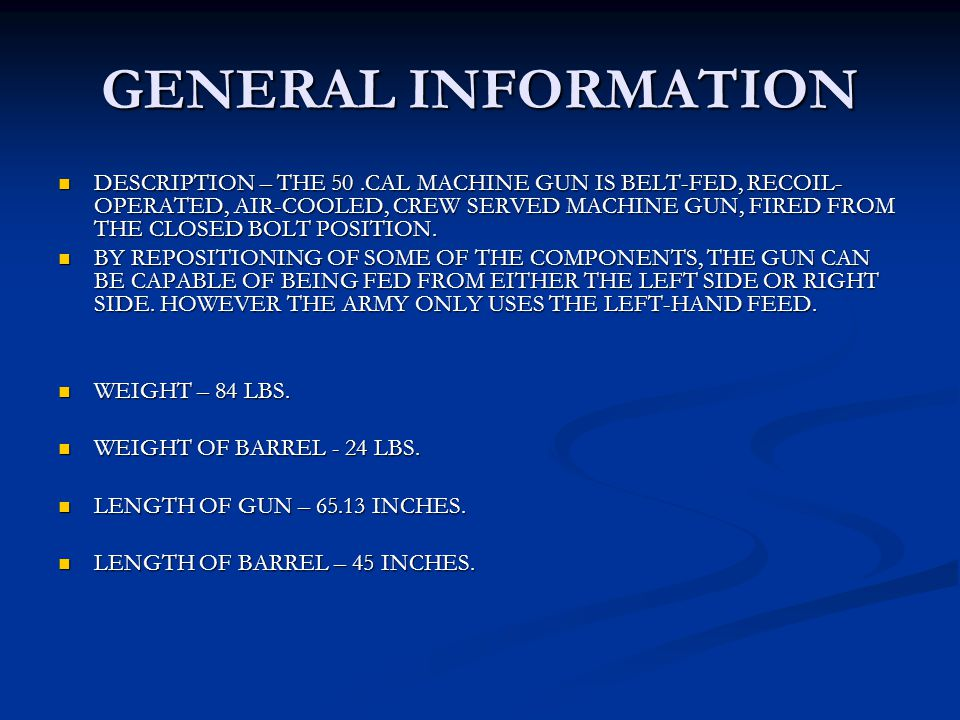 GENERAL INFORMATION CONT.MUZZLE VELOCITY – 3,050 FEET PER SECOND.