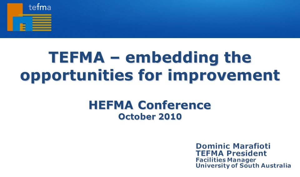 TEFMA – embedding the opportunities for improvement HEFMA Conference October 2010