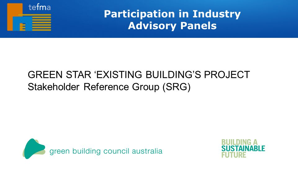 GREEN STAR 'EXISTING BUILDING'S PROJECT Stakeholder Reference Group (SRG) Participation in Industry Advisory Panels