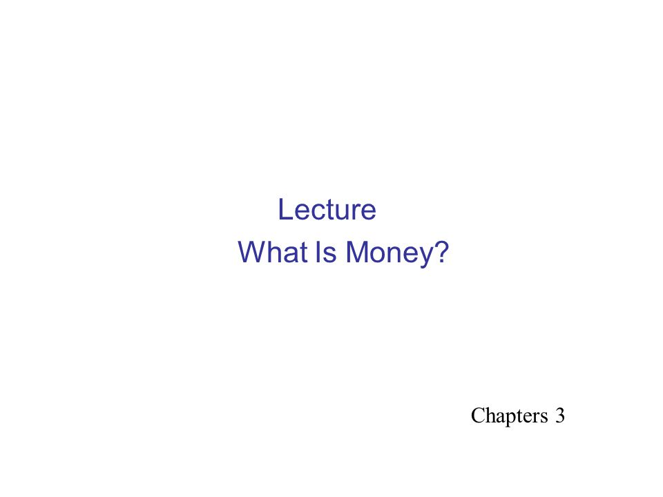Lecture What Is Money Chapters 3