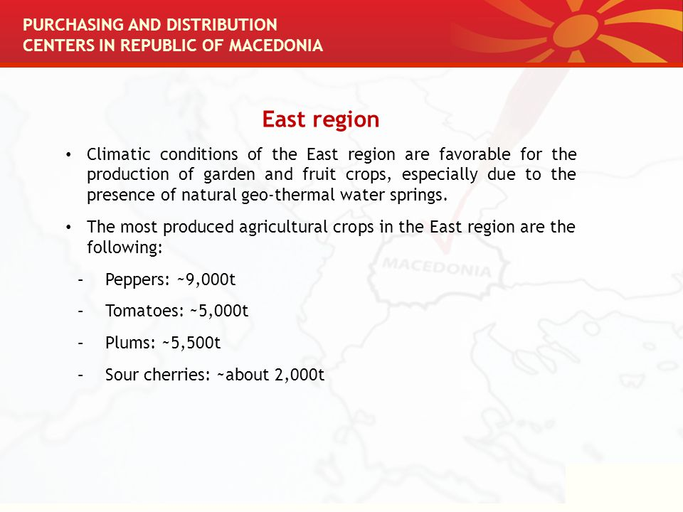 East region Climatic conditions of the East region are favorable for the production of garden and fruit crops, especially due to the presence of natural geo-thermal water springs.