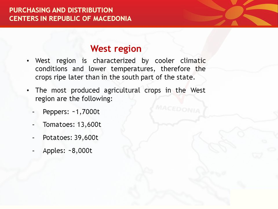 West region West region is characterized by cooler climatic conditions and lower temperatures, therefore the crops ripe later than in the south part of the state.