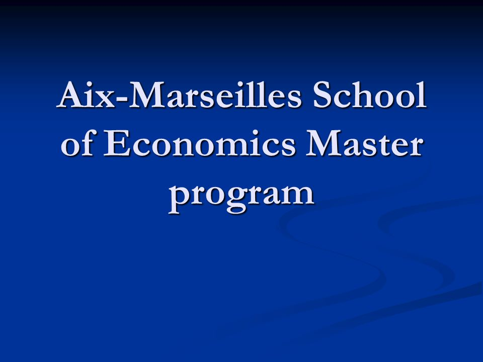 Aix-Marseilles School of Economics Master program