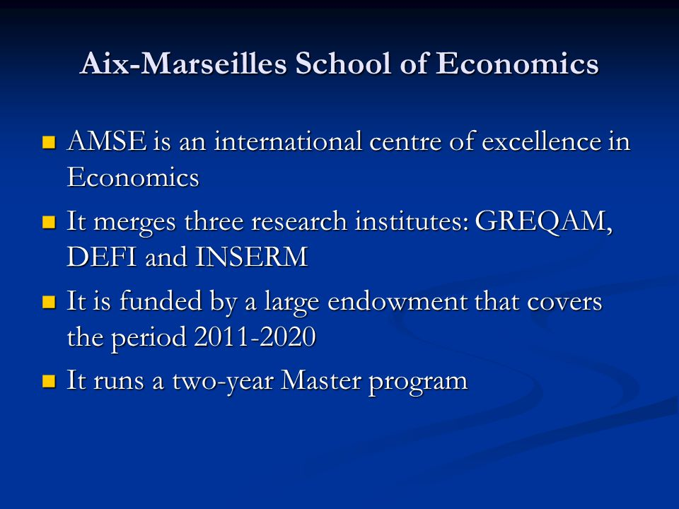 Aix-Marseilles School of Economics AMSE is an international centre of excellence in Economics AMSE is an international centre of excellence in Economi