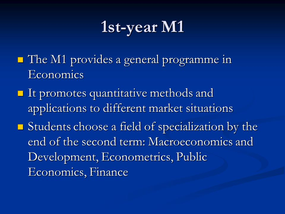 1st-year M1 The M1 provides a general programme in Economics The M1 provides a general programme in Economics It promotes quantitative methods and app