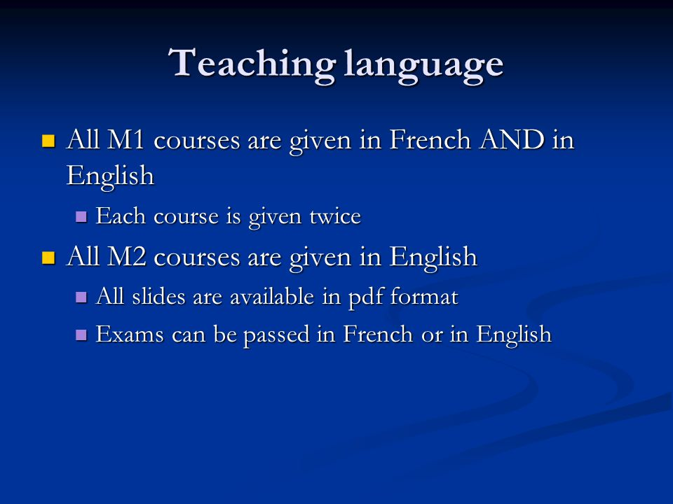 Teaching language All M1 courses are given in French AND in English All M1 courses are given in French AND in English Each course is given twice Each