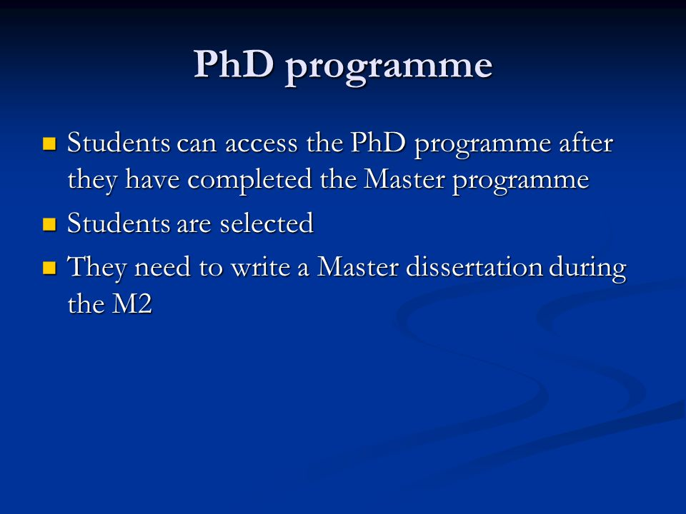 PhD programme Students can access the PhD programme after they have completed the Master programme Students can access the PhD programme after they ha