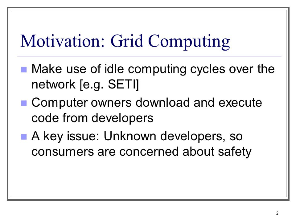 2 Motivation: Grid Computing Make use of idle computing cycles over the network [e.g.