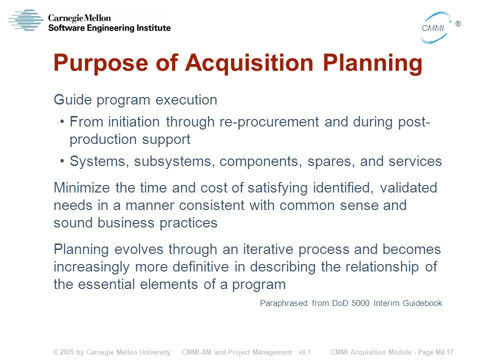 © 2005 by Carnegie Mellon University CMMI Acquisition Module - Page M2-17 CMMI ® CMMI-AM and Project Management v0.1 Purpose of Acquisition Planning G