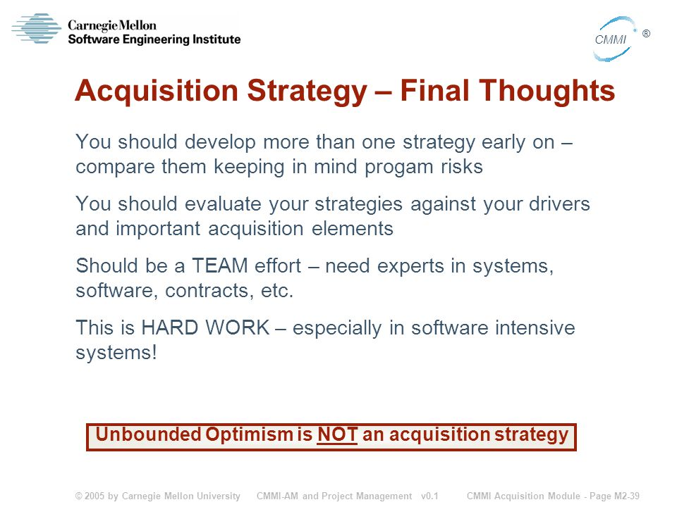 © 2005 by Carnegie Mellon University CMMI Acquisition Module - Page M2-39 CMMI ® CMMI-AM and Project Management v0.1 Acquisition Strategy – Final Thou
