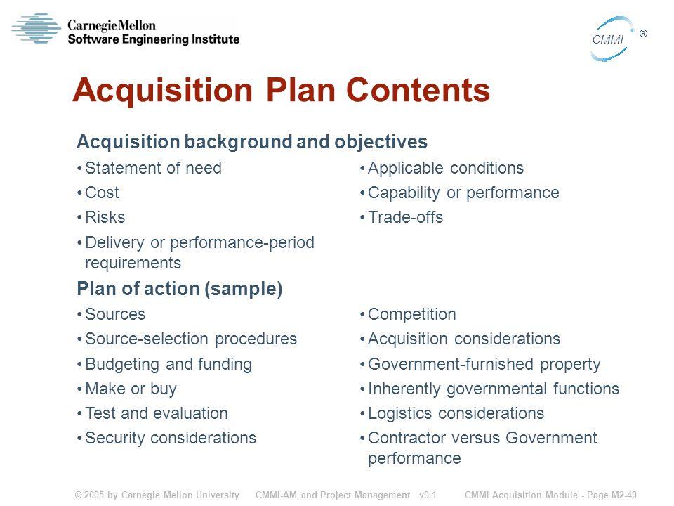 © 2005 by Carnegie Mellon University CMMI Acquisition Module - Page M2-40 CMMI ® CMMI-AM and Project Management v0.1 Acquisition Plan Contents Acquisi