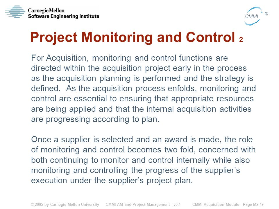 © 2005 by Carnegie Mellon University CMMI Acquisition Module - Page M2-49 CMMI ® CMMI-AM and Project Management v0.1 Project Monitoring and Control 2