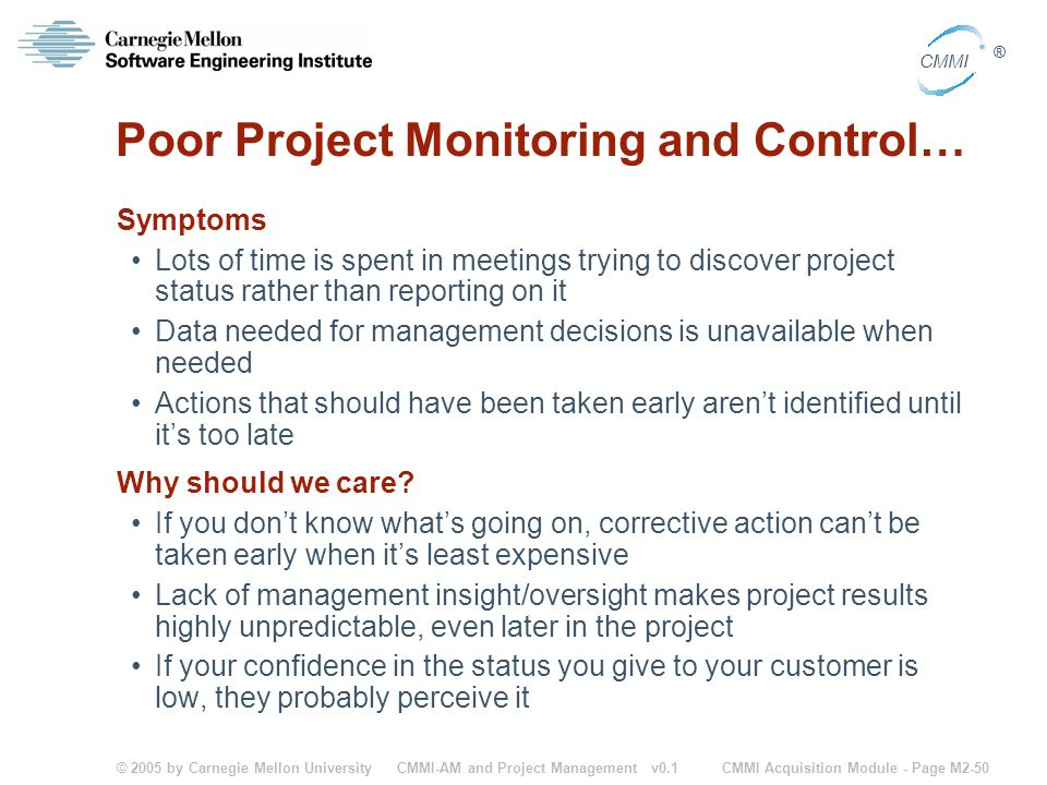 © 2005 by Carnegie Mellon University CMMI Acquisition Module - Page M2-50 CMMI ® CMMI-AM and Project Management v0.1 Poor Project Monitoring and Contr