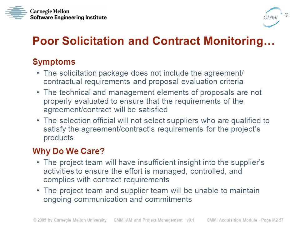 © 2005 by Carnegie Mellon University CMMI Acquisition Module - Page M2-57 CMMI ® CMMI-AM and Project Management v0.1 Poor Solicitation and Contract Mo
