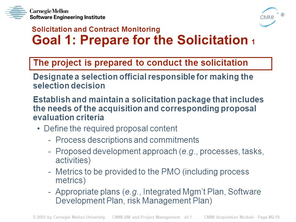 © 2005 by Carnegie Mellon University CMMI Acquisition Module - Page M2-59 CMMI ® CMMI-AM and Project Management v0.1 Solicitation and Contract Monitor