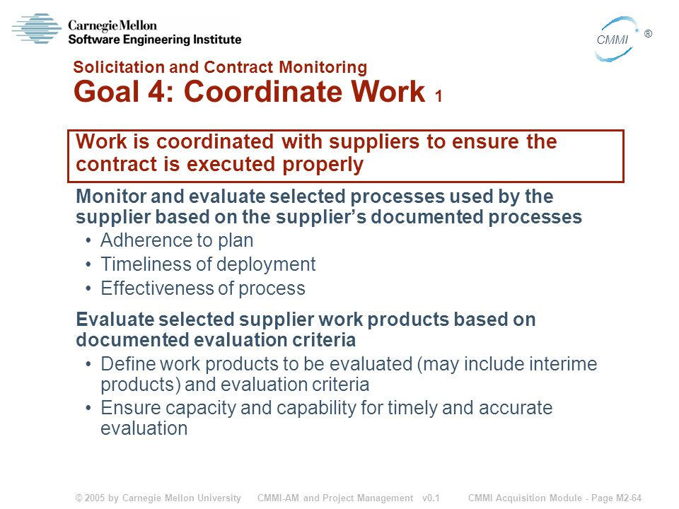 © 2005 by Carnegie Mellon University CMMI Acquisition Module - Page M2-64 CMMI ® CMMI-AM and Project Management v0.1 Solicitation and Contract Monitor