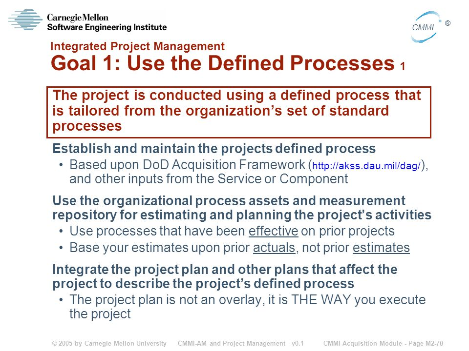 © 2005 by Carnegie Mellon University CMMI Acquisition Module - Page M2-70 CMMI ® CMMI-AM and Project Management v0.1 Integrated Project Management Goa