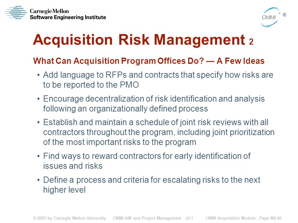 © 2005 by Carnegie Mellon University CMMI Acquisition Module - Page M2-86 CMMI ® CMMI-AM and Project Management v0.1 Acquisition Risk Management 2 Wha