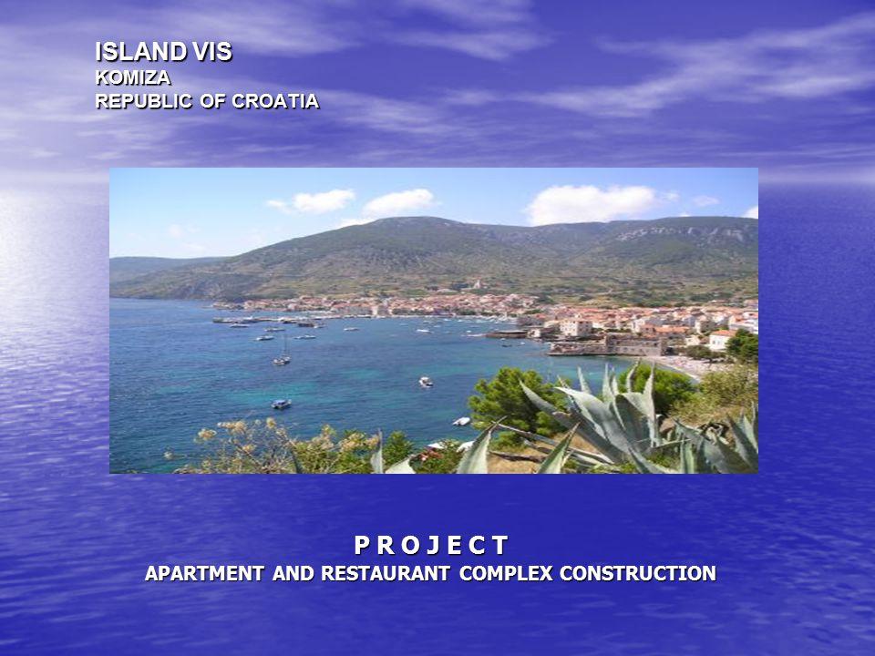ISLAND VIS KOMIZA REPUBLIC OF CROATIA P R O J E C T APARTMENT AND RESTAURANT COMPLEX CONSTRUCTION