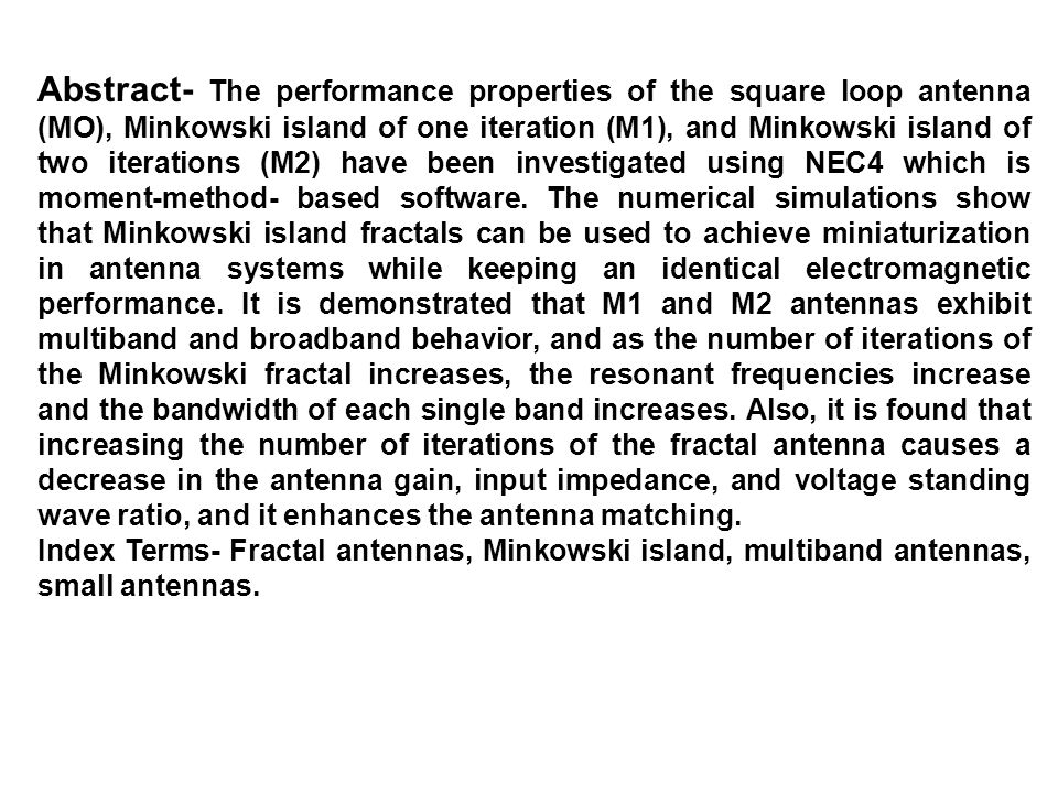 Abstract- The performance properties of the square loop antenna (MO), Minkowski island of one iteration (M1), and Minkowski island of two iterations (