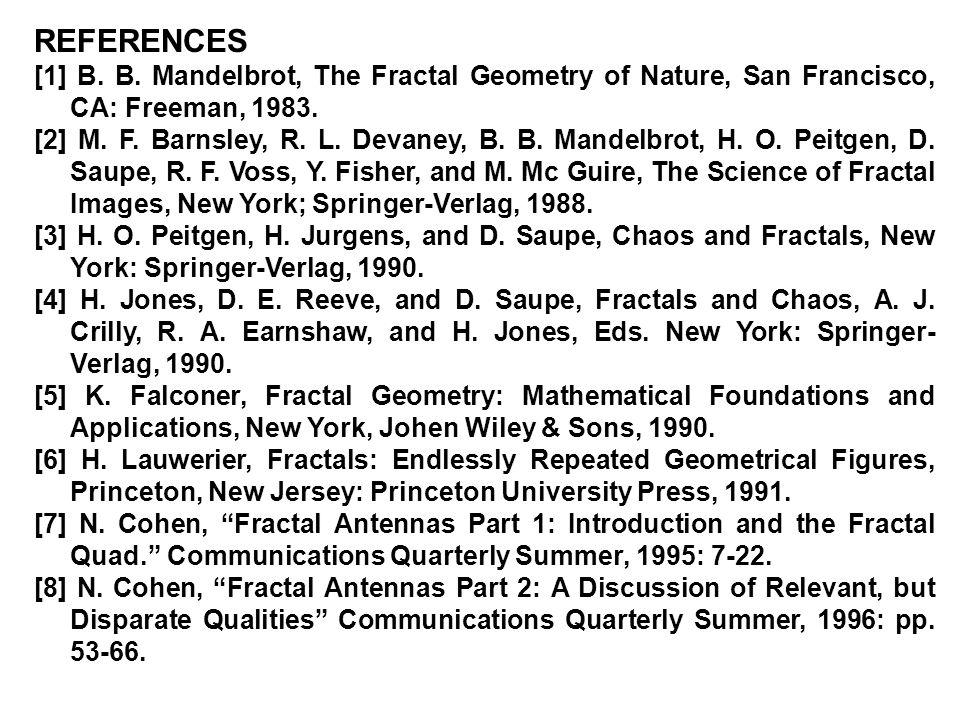 REFERENCES [1] B.B. Mandelbrot, The Fractal Geometry of Nature, San Francisco, CA: Freeman, 1983.