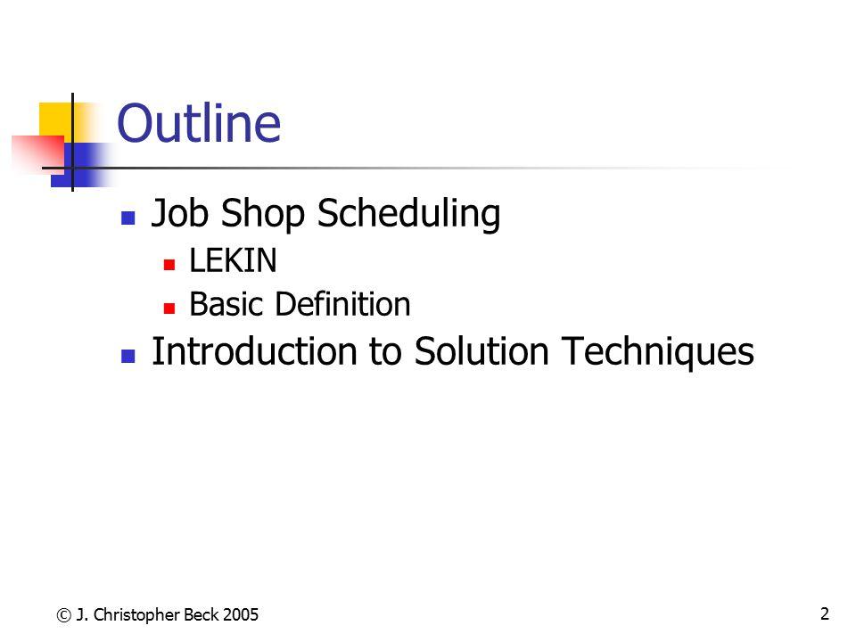 © J. Christopher Beck 2005 3 Job Shop Scheduling Job Operation/Task/ Activity Precedence Constraint