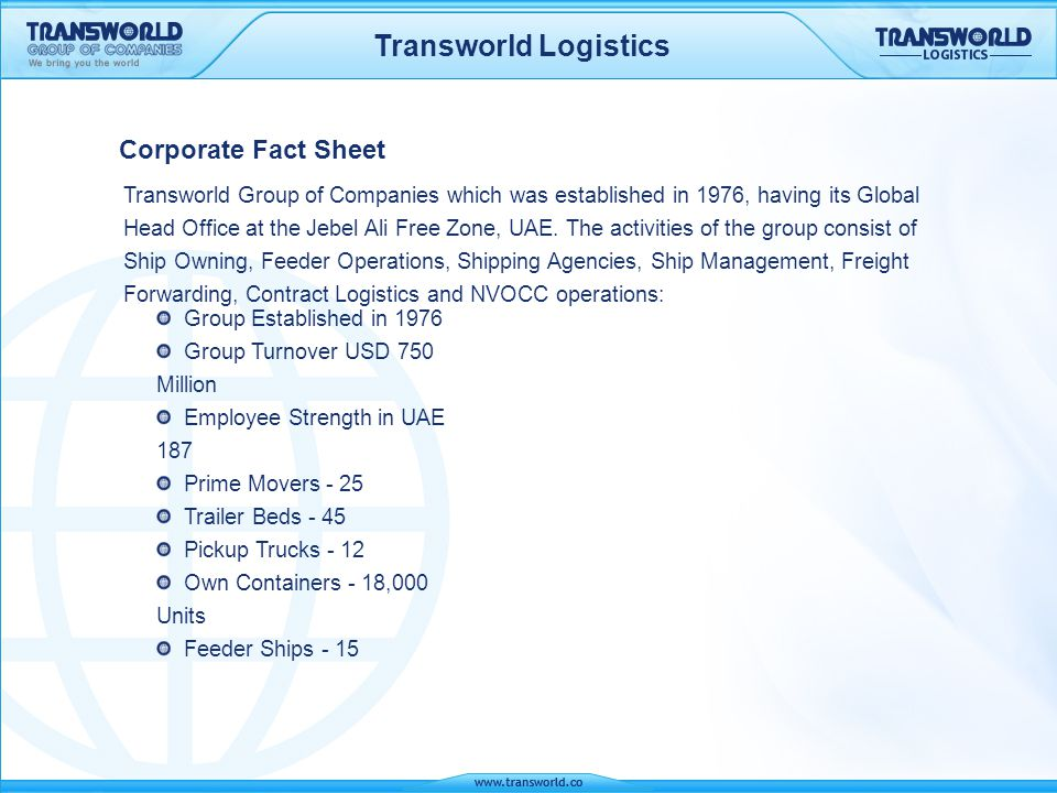 Transworld Logistics Sea - Air 24/7 CFS operations for Sea-Air cargo handling Own fleet of trailers and trucks of shift cargo from the CFS to the Airport Ensures seamless operations and time definite deliveries every single time On-line interaction with customs facilities clearance and transfer of cargo from sea port to airport