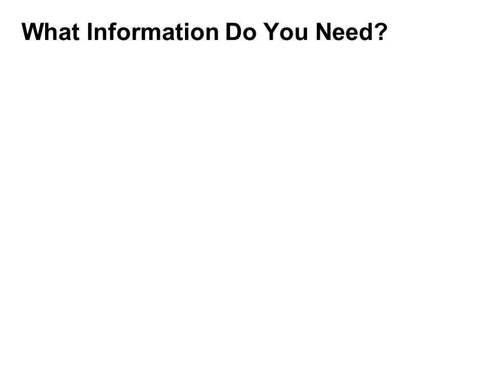 What Information Do You Need?