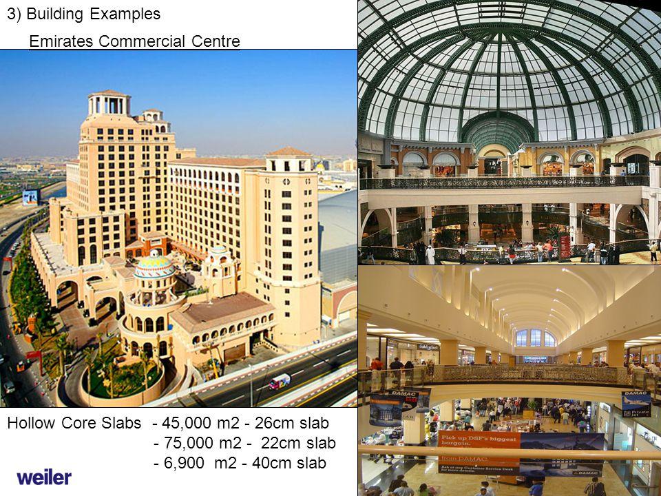 3) Building Examples Hollow Core Slabs - 45,000 m2 - 26cm slab - 75,000 m2 - 22cm slab - 6,900 m2 - 40cm slab Emirates Commercial Centre