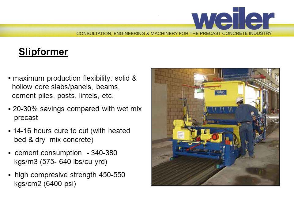Slipformer  maximum production flexibility: solid & hollow core slabs/panels, beams, cement piles, posts, lintels, etc.  20-30% savings compared wit