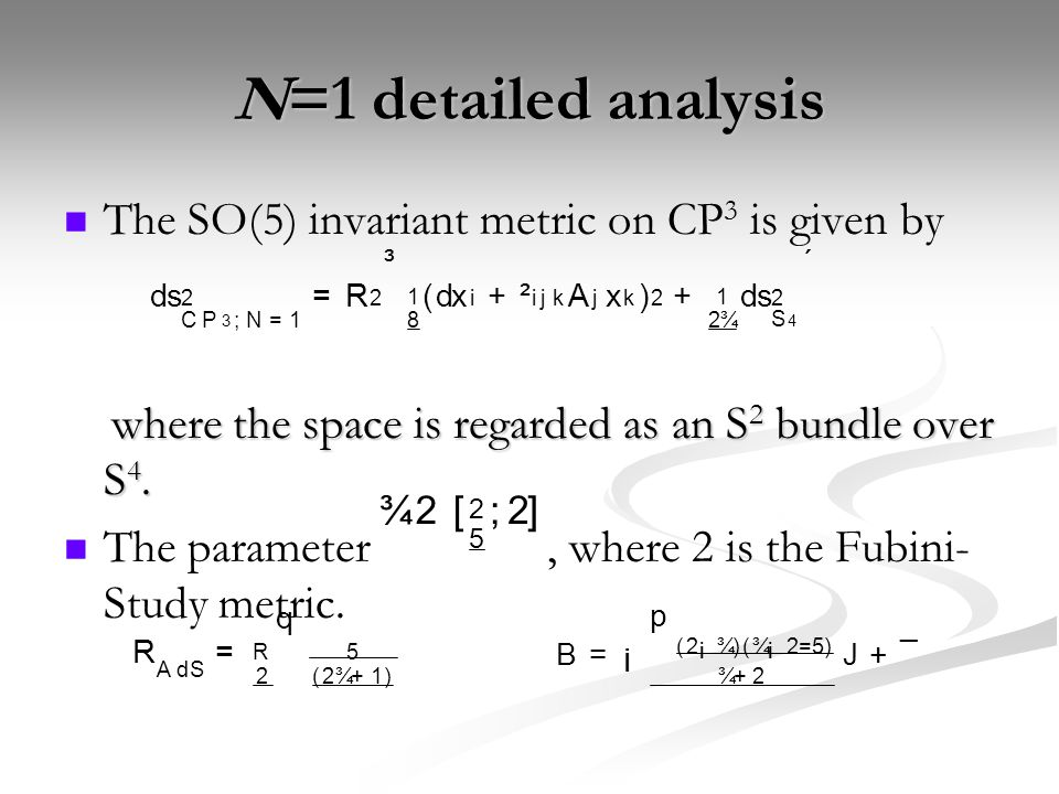N=1 detailed analysis The SO(5) invariant metric on CP 3 is given by where the space is regarded as an S 2 bundle over S 4.