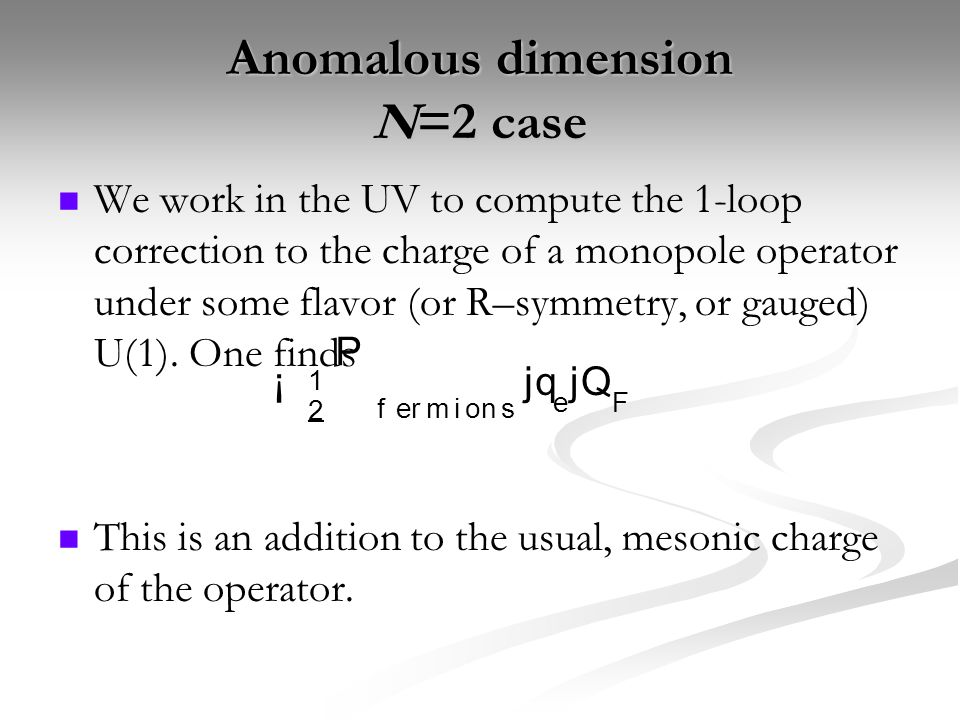 Anomalous dimension N=2 case We work in the UV to compute the 1-loop correction to the charge of a monopole operator under some flavor (or R–symmetry, or gauged) U(1).
