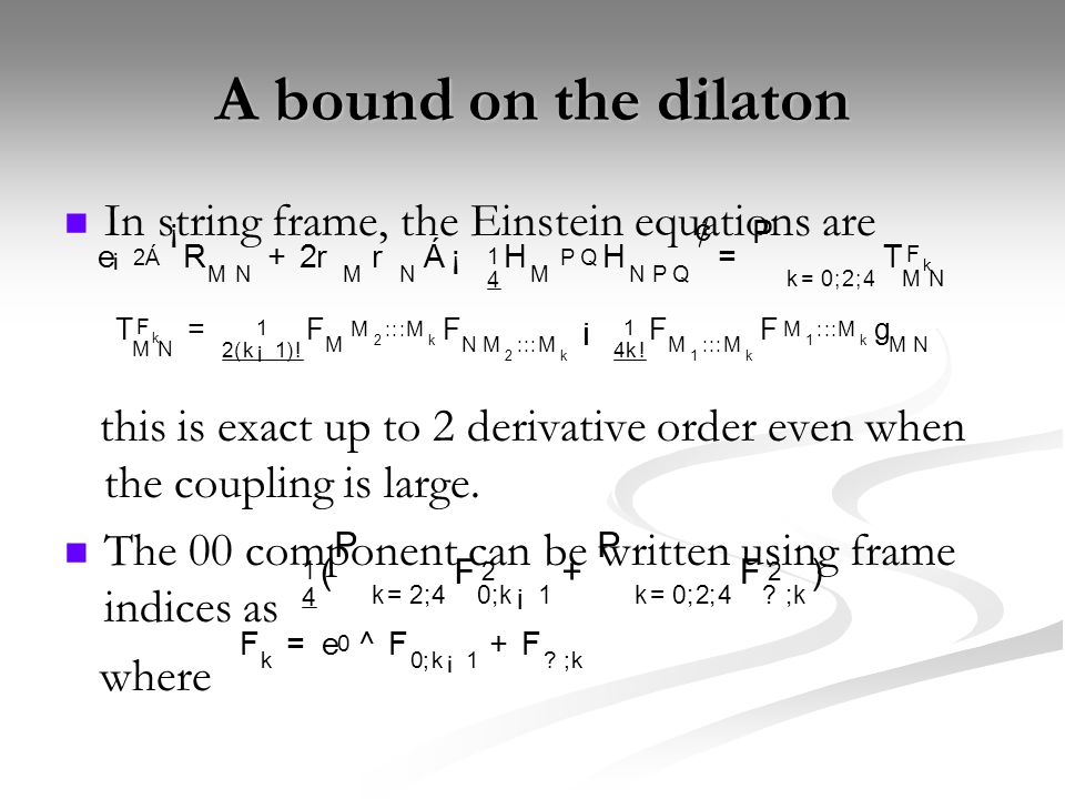 A bound on the dilaton In string frame, the Einstein equations are this is exact up to 2 derivative order even when the coupling is large.