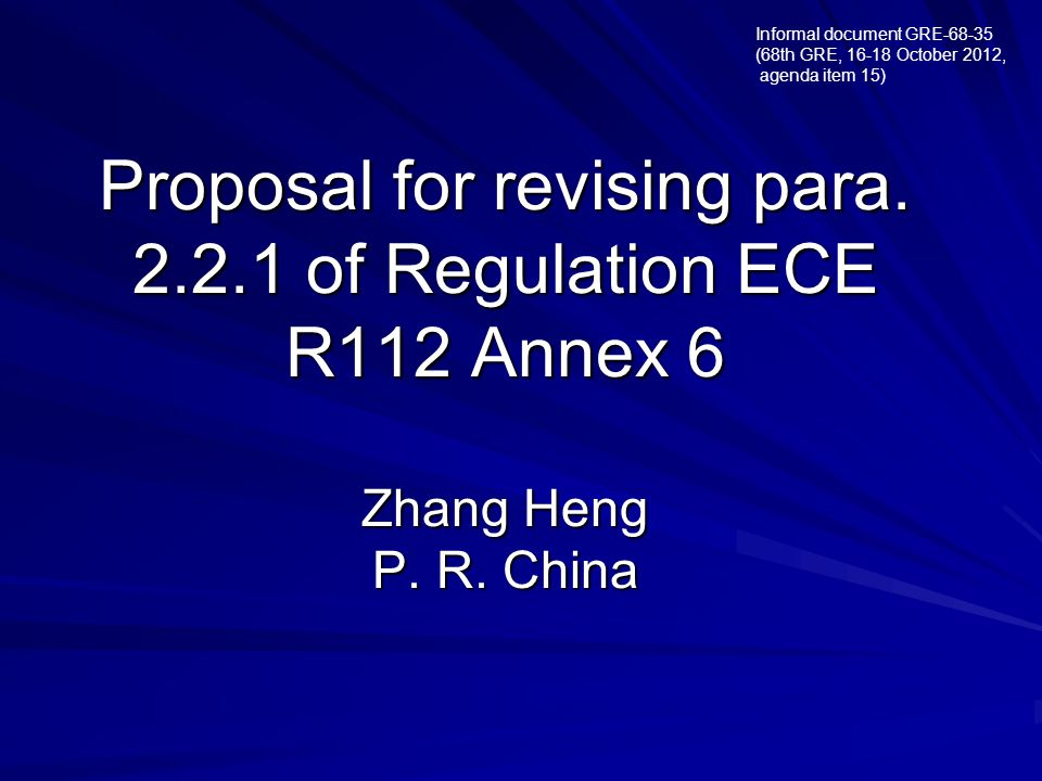 Proposal for revising para. 2.2.1 of Regulation ECE R112 Annex 6 Zhang Heng P. R. China Informal document GRE-68-35 (68th GRE, 16-18 October 2012, age