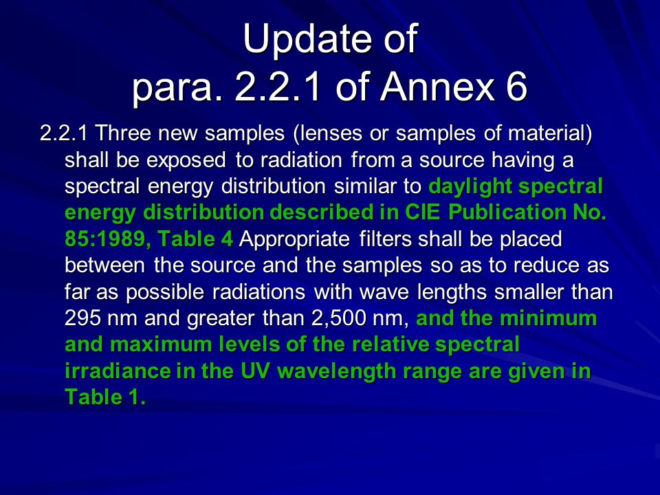 Update of para. 2.2.1 of Annex 6 2.2.1 Three new samples (lenses or samples of material) shall be exposed to radiation from a source having a spectral