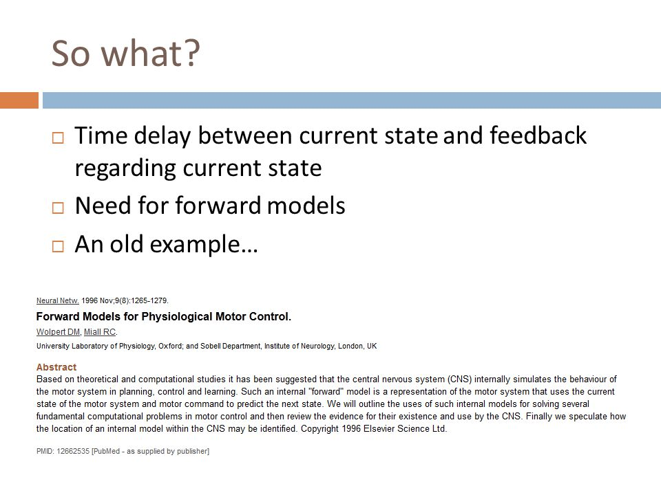 So what?  Time delay between current state and feedback regarding current state  Need for forward models  An old example…