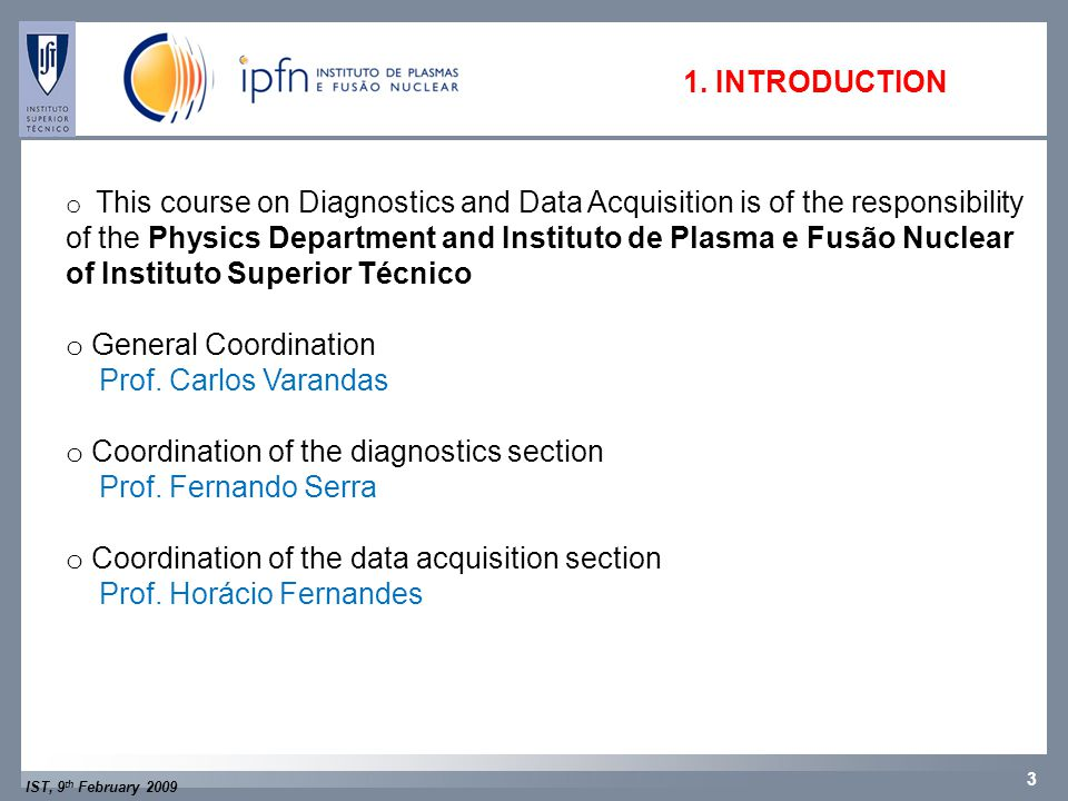 IST, 9 th February 2009 3 1. INTRODUCTION o This course on Diagnostics and Data Acquisition is of the responsibility of the Physics Department and Ins