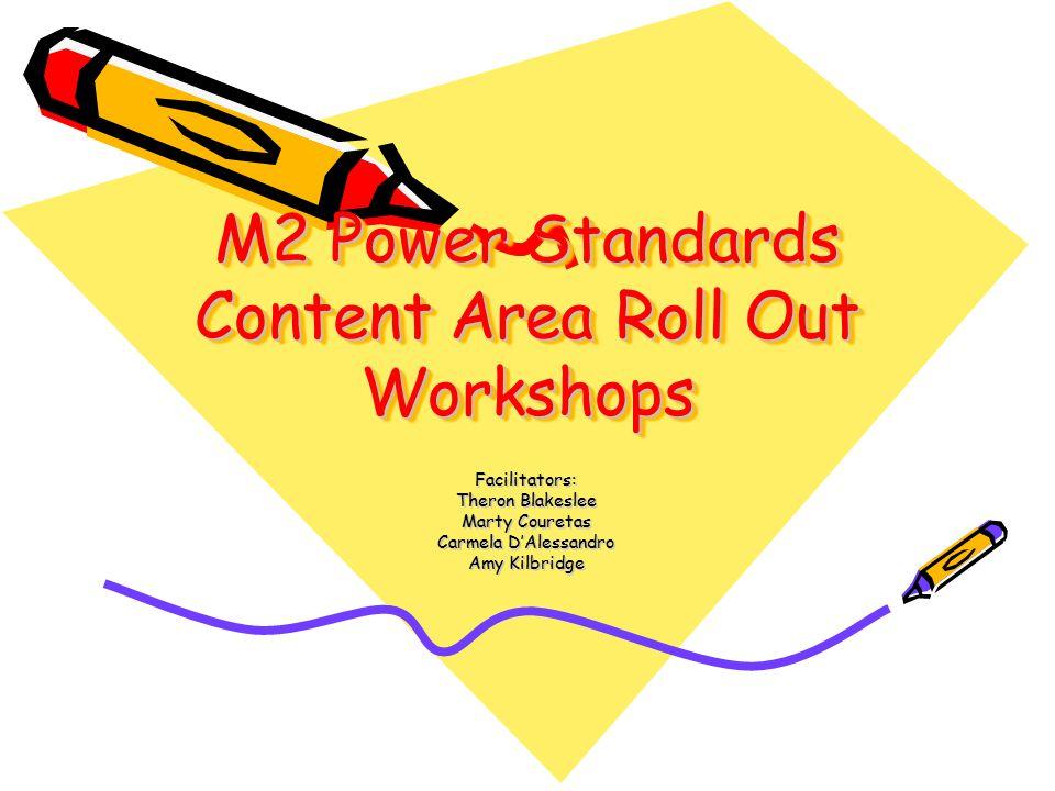 M2 Power Standards Content Area Roll Out Workshops Facilitators: Theron Blakeslee Marty Couretas Carmela D'Alessandro Amy Kilbridge