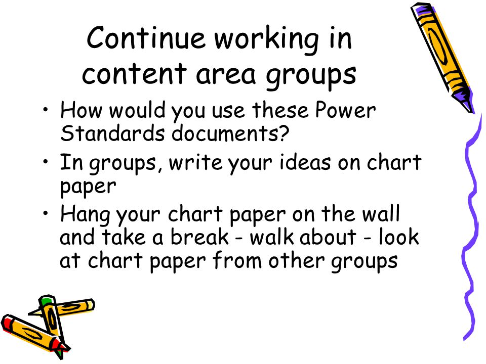 Continue working in content area groups How would you use these Power Standards documents.
