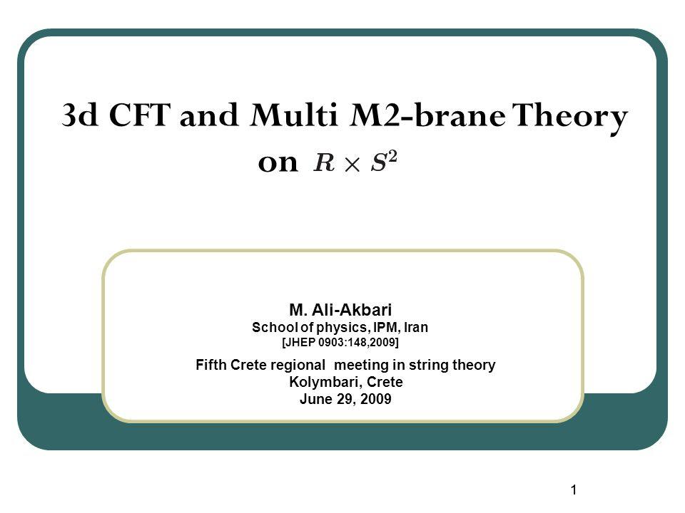 11 3d CFT and Multi M2-brane Theory on M. Ali-Akbari School of physics, IPM, Iran [JHEP 0903:148,2009] Fifth Crete regional meeting in string theory K