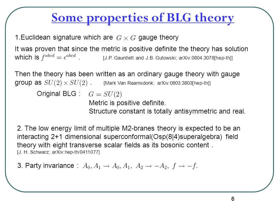 66 Some properties of BLG theory It was proven that since the metric is positive definite the theory has solution which is. [J.P. Gauntlett and J.B. G