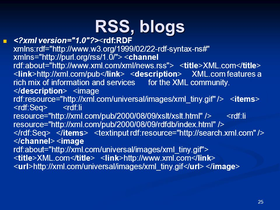 25 RSS, blogs XML.com http://xml.com/pub XML.com features a rich mix of information and services for the XML community.