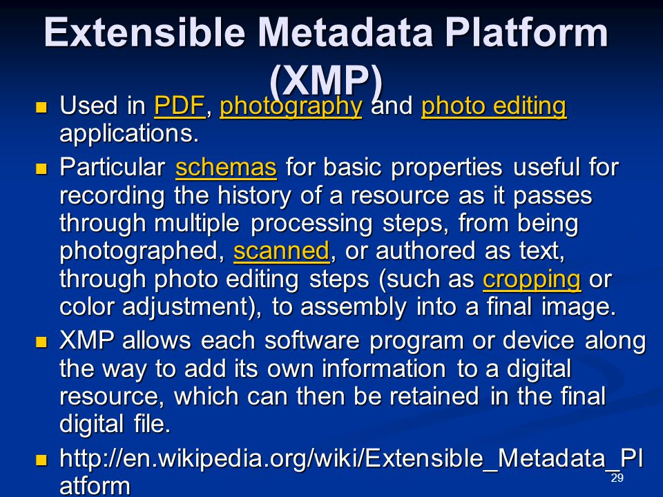 29 Extensible Metadata Platform (XMP) Used in PDF, photography and photo editing applications.
