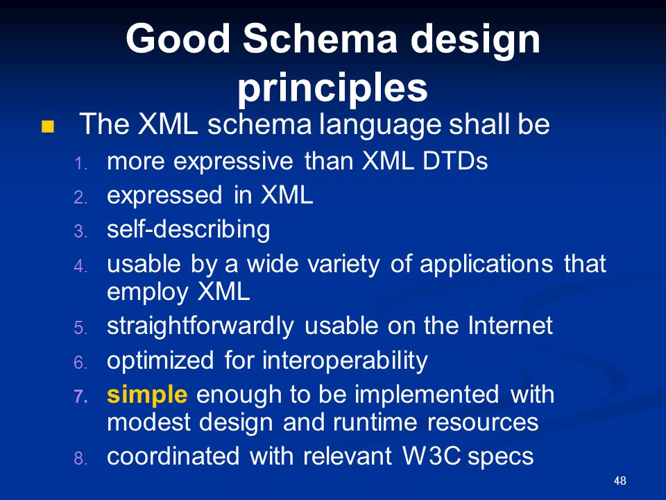 48 Good Schema design principles The XML schema language shall be 1.
