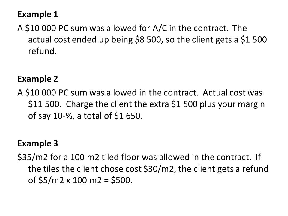 More Terminology Client Contingencies: This is an amount set into the contract to cover an unknown amount of work.