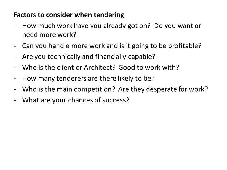 Factors to consider when tendering -How much work have you already got on.